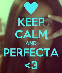 Poster: KEEP CALM AND PERFECTA <3