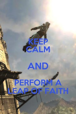 Poster: KEEP CALM AND PERFORM A LEAP OF FAITH
