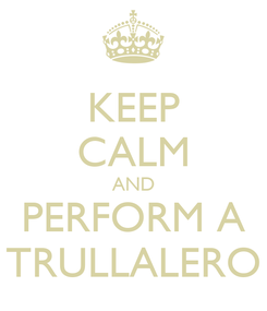 Poster: KEEP CALM AND PERFORM A TRULLALERO