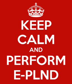 Poster: KEEP CALM AND PERFORM E-PLND