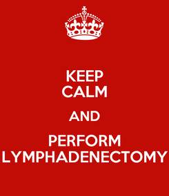 Poster: KEEP CALM AND PERFORM LYMPHADENECTOMY