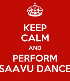 Poster: KEEP CALM AND PERFORM SAAVU DANCE