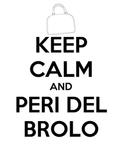 Poster: KEEP CALM AND PERI DEL BROLO