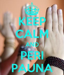 Poster: KEEP CALM AND PERI PAUNA