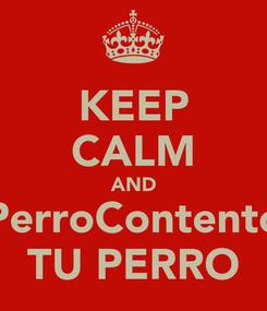 Poster: KEEP CALM AND PerroContento TU PERRO