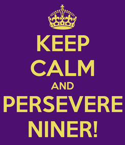 Poster: KEEP CALM AND PERSEVERE NINER!