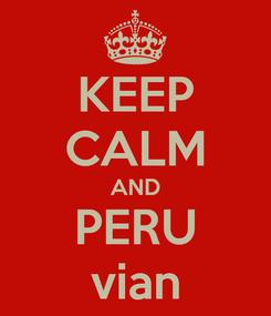 Poster: KEEP CALM AND PERU vian