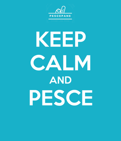 Poster: KEEP CALM AND PESCE