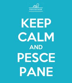 Poster: KEEP CALM AND PESCE PANE