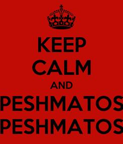 Poster: KEEP CALM AND PESHMATOS PESHMATOS