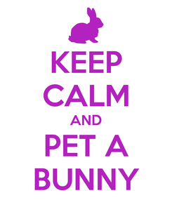 Poster: KEEP CALM AND PET A BUNNY