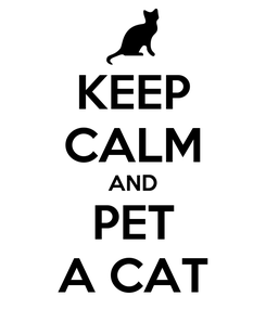 Poster: KEEP CALM AND PET A CAT