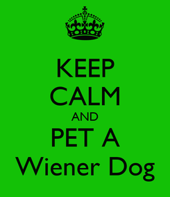 Poster: KEEP CALM AND PET A Wiener Dog