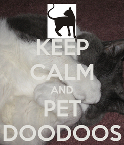Poster: KEEP CALM AND PET DOODOOS