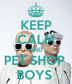 Poster: KEEP CALM AND PET SHOP  BOYS