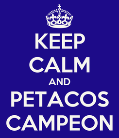Poster: KEEP CALM AND PETACOS CAMPEON