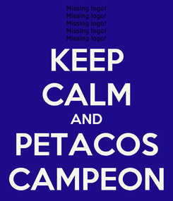 Poster: KEEP CALM AND PETACOS CAMPEON
