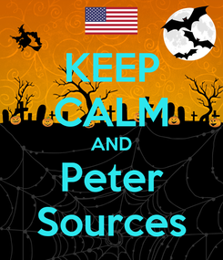 Poster: KEEP CALM AND Peter Sources