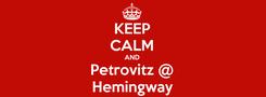 Poster: KEEP CALM AND Petrovitz @ Hemingway