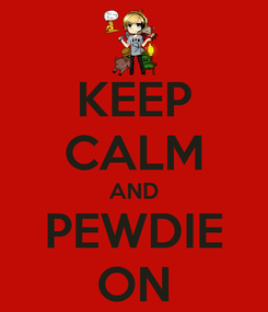 Poster: KEEP CALM AND PEWDIE ON