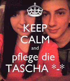 Poster: KEEP CALM and pflege die  TASCHA *-*