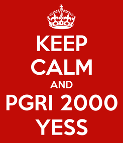 Poster: KEEP CALM AND PGRI 2000 YESS