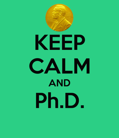 Poster: KEEP CALM AND Ph.D.