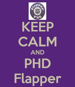 Poster: KEEP CALM AND PHD Flapper