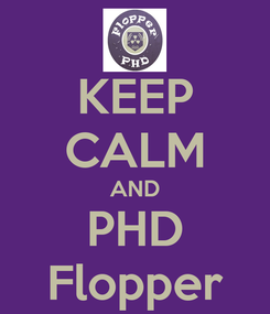 Poster: KEEP CALM AND PHD Flopper