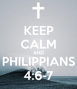 Poster: KEEP CALM AND PHILIPPIANS 4:6-7