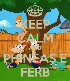 Poster: KEEP CALM AND PHINEAS E FERB