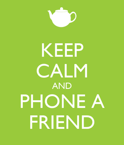 Poster: KEEP CALM AND PHONE A FRIEND