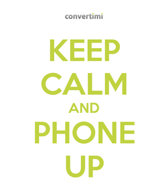 Poster: KEEP CALM AND PHONE UP