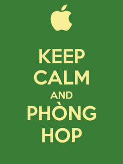 Poster: KEEP CALM AND PHÒNG HOP