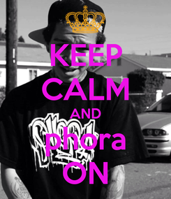 Poster: KEEP CALM AND phora ON