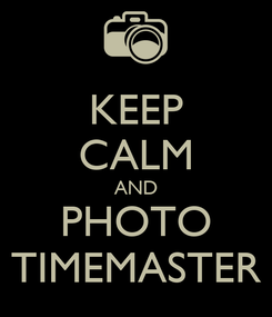 Poster: KEEP CALM AND PHOTO TIMEMASTER