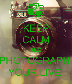 Poster: KEEP CALM AND PHOTOGRAPH  YOUR LIVE