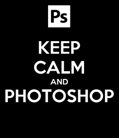 Poster: KEEP CALM AND PHOTOSHOP