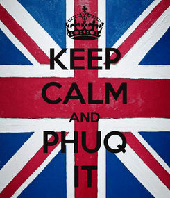 Poster: KEEP CALM AND PHUQ IT