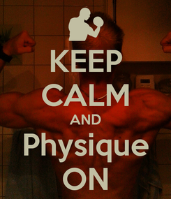 Poster: KEEP CALM AND Physique ON