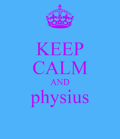 Poster: KEEP CALM AND physius
