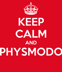 Poster: KEEP CALM AND PHYSMODO