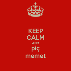 Poster: KEEP CALM AND piç memet