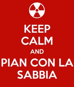 Poster: KEEP CALM AND PIAN CON LA SABBIA