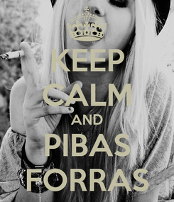 Poster: KEEP CALM AND PIBAS FORRAS