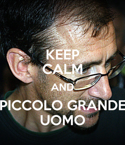 Poster: KEEP CALM AND PICCOLO GRANDE UOMO