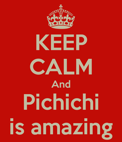Poster: KEEP CALM And Pichichi is amazing