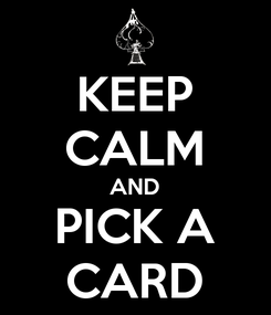 Poster: KEEP CALM AND PICK A CARD