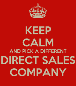 Poster: KEEP CALM AND PICK A DIFFERENT DIRECT SALES COMPANY