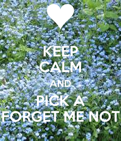 Poster: KEEP CALM AND PICK A FORGET ME NOT